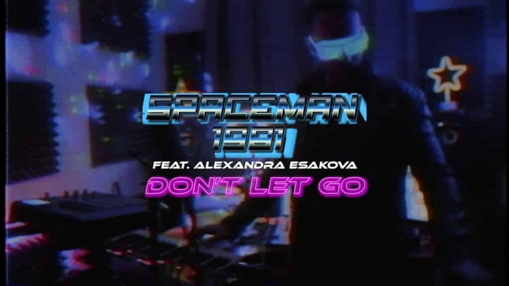 Spaceman 1981 - Don't Let Go (feat. Alexandra Esakova)
